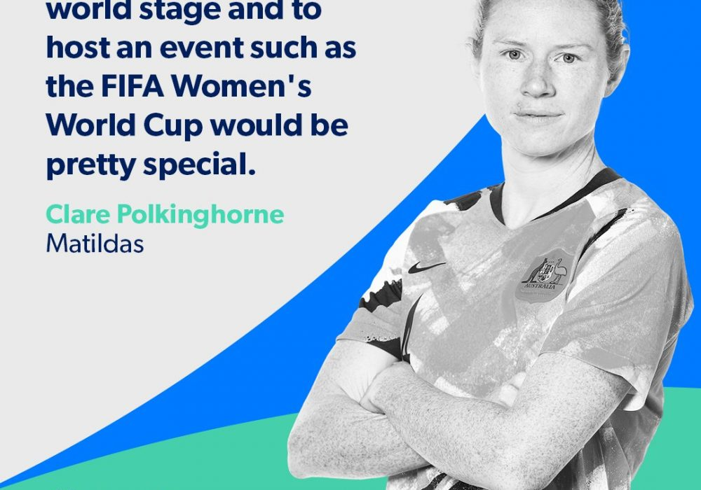 To be seen on the world stage and to host an event such as the FIFA Women's World Cup would be pretty special - Claire Polkinghorne of the Matildas.